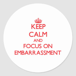Keep Calm and focus on EMBARRASSMENT Sticker