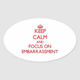 Keep Calm and focus on EMBARRASSMENT Oval Sticker