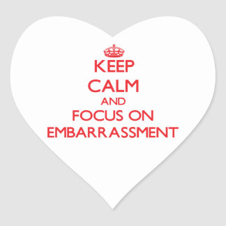 Keep Calm and focus on EMBARRASSMENT Stickers