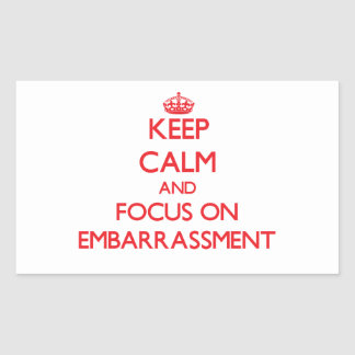 Keep Calm and focus on EMBARRASSMENT Rectangular Stickers