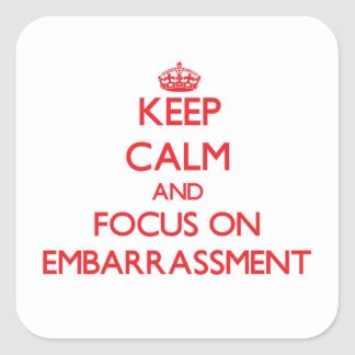 Keep Calm and focus on EMBARRASSMENT Square Sticker