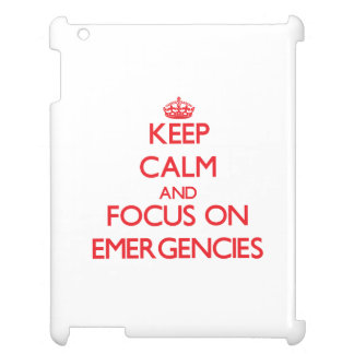 Keep Calm and focus on EMERGENCIES iPad Cases