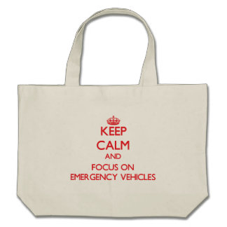 Keep Calm and focus on EMERGENCY VEHICLES Canvas Bags