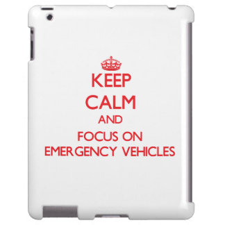 Keep Calm and focus on EMERGENCY VEHICLES