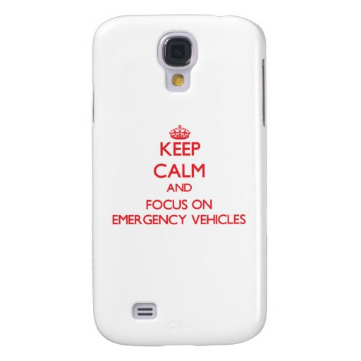 Keep Calm and focus on EMERGENCY VEHICLES Galaxy S4 Covers
