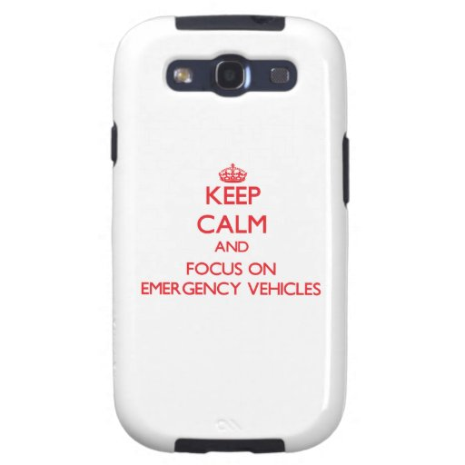 Keep Calm and focus on EMERGENCY VEHICLES Galaxy S3 Case