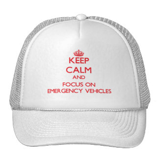 Keep Calm and focus on EMERGENCY VEHICLES Hats