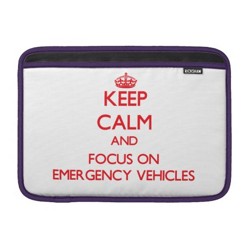 Keep Calm and focus on EMERGENCY VEHICLES MacBook Air Sleeve