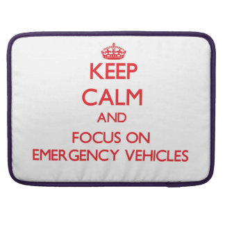 Keep Calm and focus on EMERGENCY VEHICLES Sleeves For MacBooks
