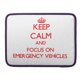 Keep Calm and focus on EMERGENCY VEHICLES MacBook Pro Sleeve