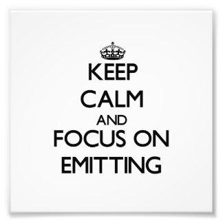 Keep Calm and focus on EMITTING Photo Art