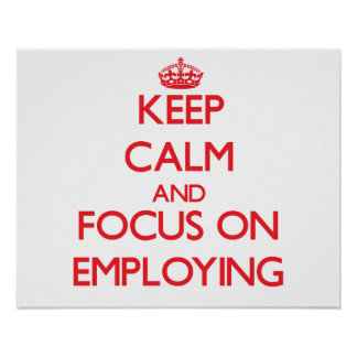 Keep Calm and focus on EMPLOYING Print
