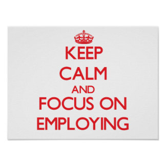 Keep Calm and focus on EMPLOYING Posters