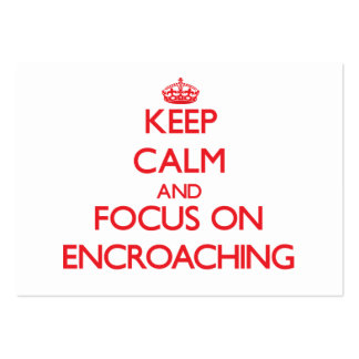 Keep Calm and focus on ENCROACHING Business Card Templates