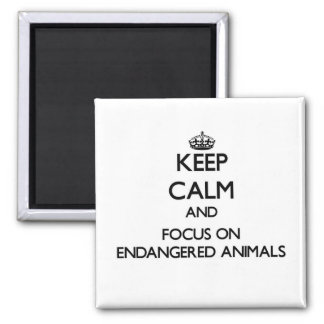 Keep Calm and focus on ENDANGERED ANIMALS Fridge Magnets