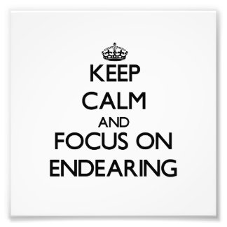 Keep Calm and focus on ENDEARING Photo