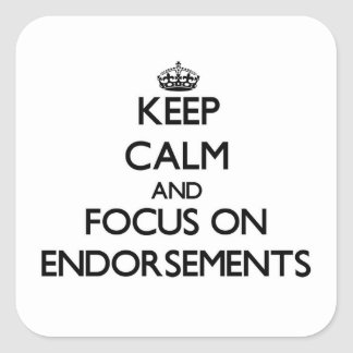 Keep Calm and focus on ENDORSEMENTS Square Sticker