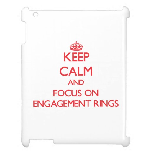 Keep Calm and focus on ENGAGEMENT RINGS Case For The iPad 2 3 4