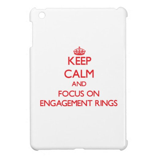 Keep Calm and focus on ENGAGEMENT RINGS iPad Mini Covers