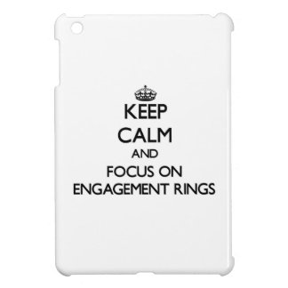 Keep Calm and focus on ENGAGEMENT RINGS Case For The iPad Mini