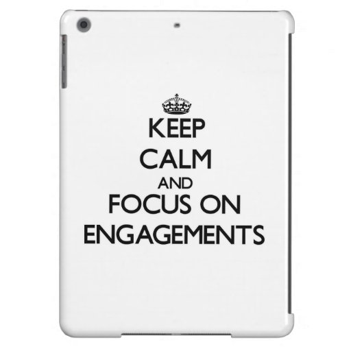 Keep Calm and focus on ENGAGEMENTS iPad Air Cases