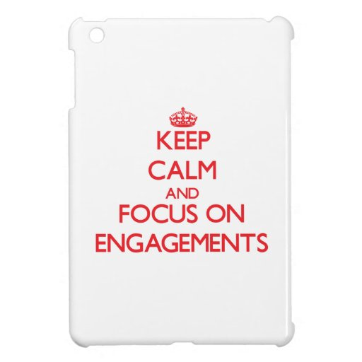 Keep Calm and focus on ENGAGEMENTS Cover For The iPad Mini