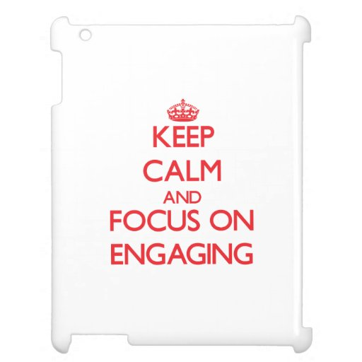 Keep Calm and focus on ENGAGING Case For The iPad 2 3 4