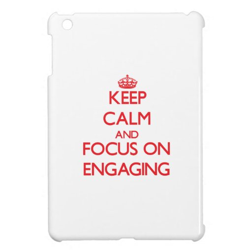 Keep Calm and focus on ENGAGING Case For The iPad Mini