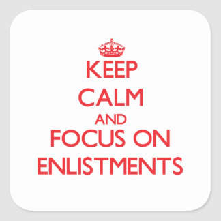 Keep Calm and focus on ENLISTMENTS Square Sticker