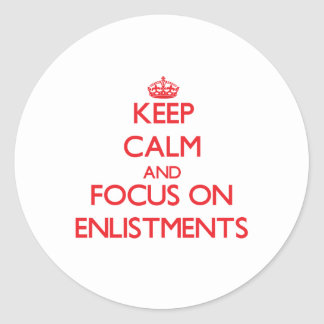 Keep Calm and focus on ENLISTMENTS Round Sticker