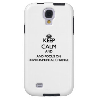 Keep calm and focus on Environmental Change Galaxy S4 Case