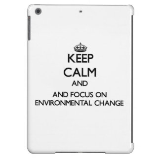 Keep calm and focus on Environmental Change iPad Air Covers