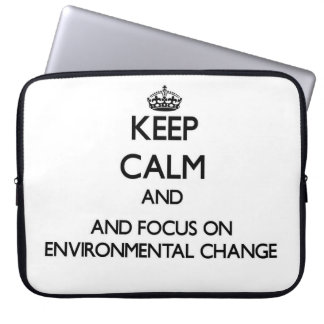 Keep calm and focus on Environmental Change Laptop Computer Sleeve