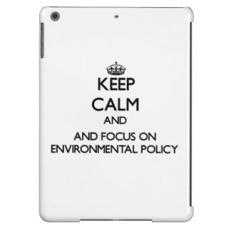 Keep calm and focus on Environmental Policy Cover For iPad Air