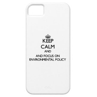 Keep calm and focus on Environmental Policy iPhone 5/5S Cases