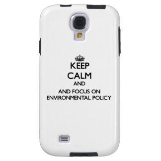 Keep calm and focus on Environmental Policy Galaxy S4 Case
