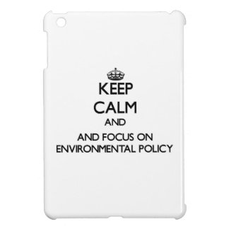 Keep calm and focus on Environmental Policy Cover For The iPad Mini