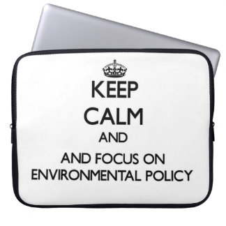 Keep calm and focus on Environmental Policy Computer Sleeve