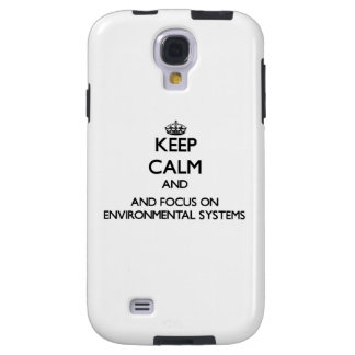 Keep calm and focus on Environmental Systems Galaxy S4 Case
