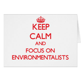Keep Calm and focus on ENVIRONMENTALISTS Greeting Card
