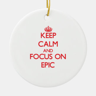 Keep Calm and focus on EPIC Christmas Ornament