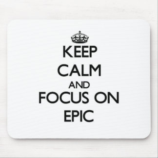 Keep Calm and focus on EPIC Mousepads
