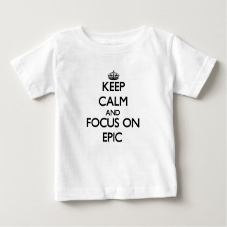 Keep Calm and focus on EPIC Tee Shirts