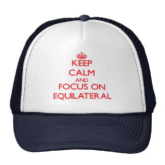 Keep Calm and focus on EQUILATERAL Trucker Hats
