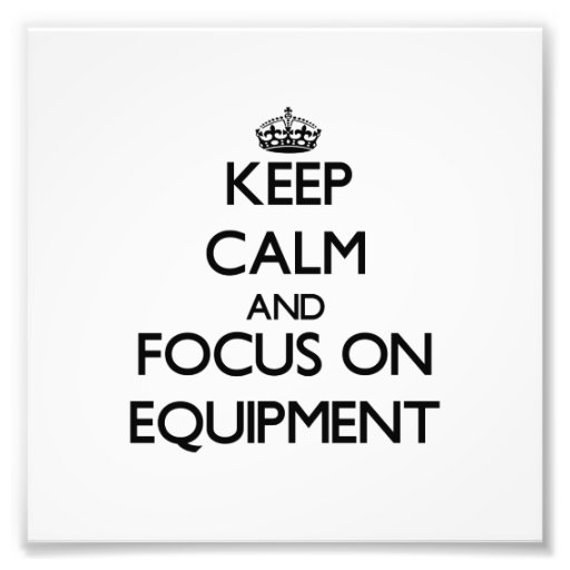Keep Calm and focus on EQUIPMENT Photographic Print