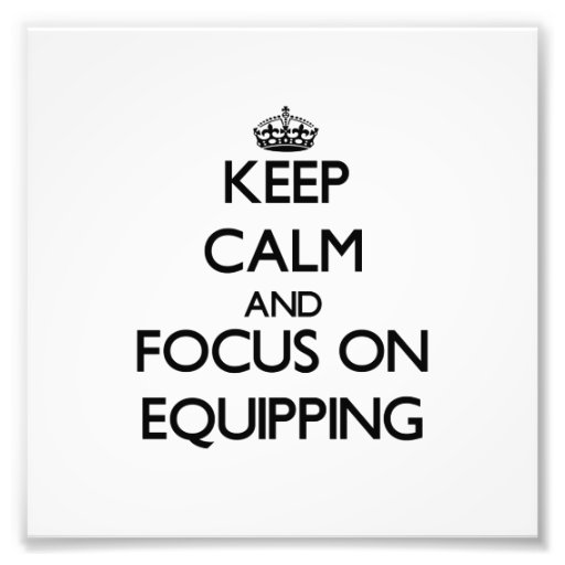 Keep Calm and focus on EQUIPPING Photograph