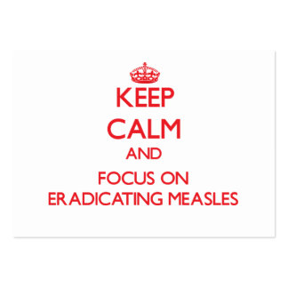Keep Calm and focus on Eradicating Measles Business Card Templates