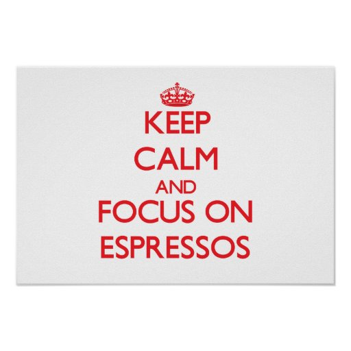 Keep Calm and focus on ESPRESSOS Posters