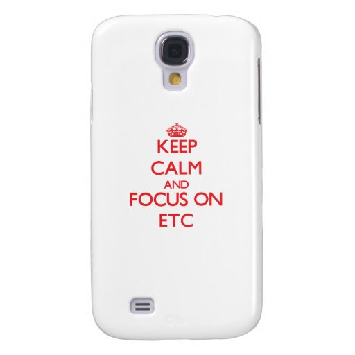 Keep Calm and focus on ETC Samsung Galaxy S4 Covers