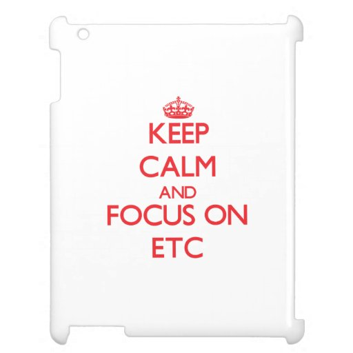 Keep Calm and focus on ETC Case For The iPad
